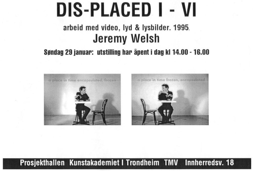 Plakat for Welsh's utstilling DIS-PLACED I-VI på Trondheim Kunstakademi i 1995